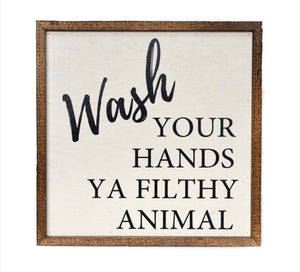 Wash Your Hands Ya Filthy Animal Wood Home Sign