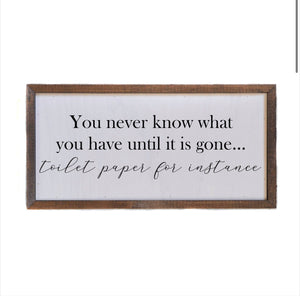 You Never Know What You Have Until It's Gone, Like Toilet Paper For Instance... Bathroom Wood Sign