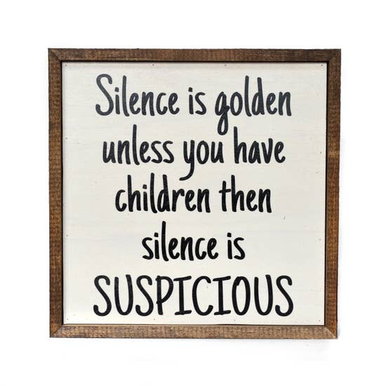 Silence Is Golden, Unless You Have Children Wood Home Sign