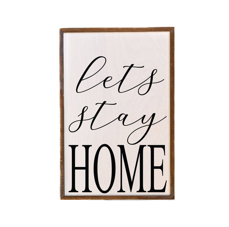 Lets Stay Home 12x18 Wood Sign