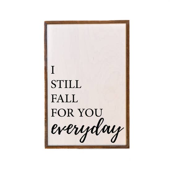 I Still Fall For You 12x18 Wood Sign