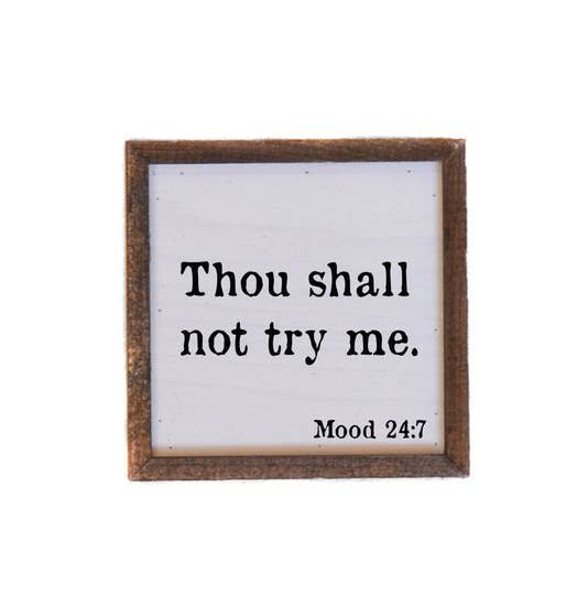 Thou Shall Not Try Me, Mood 24:7 Home Wood Sign