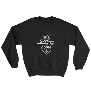 """It's Good to Be Home"" Sweatshirt"