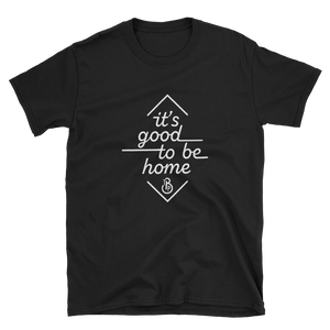 """It's Good to Be Home"" Black Short-Sleeve Unisex T-Shirt"