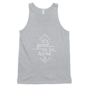 """It's Good to Be Home"" Classic Unisex Tank Top"