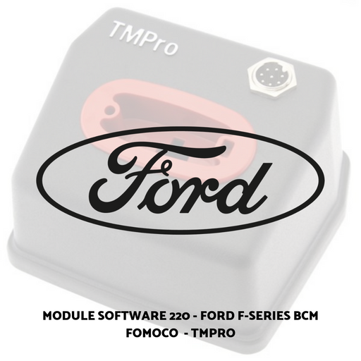 Module Software 220 - Ford F-Series BCM FoMoCo  - TMPRO