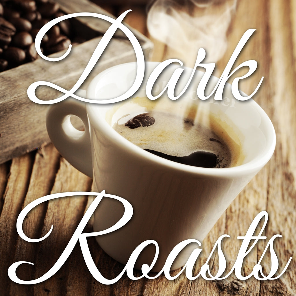 Dark Roasts