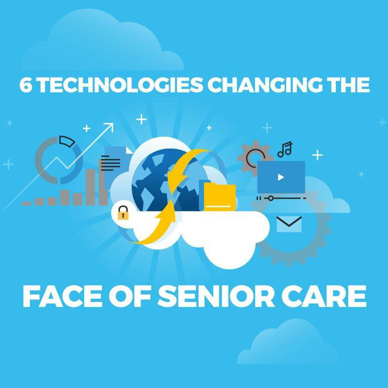 6 Technologies Changing the Face of Senior Care