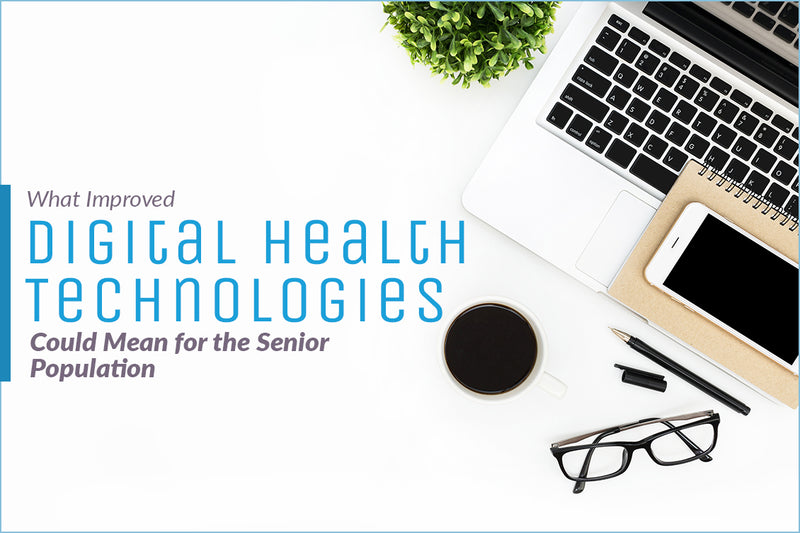 What Improved Digital Health Technologies Could Mean for the Senior Population