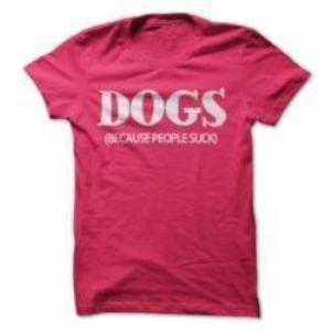 Dogs: Because People Suck - Ladies Tee