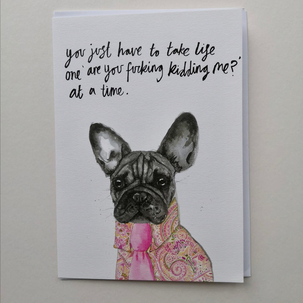 Cards, AS25KIDDING, Bombon the Frenchie, 'You just have to take life one 'are you fu*king kidding me?' at a time