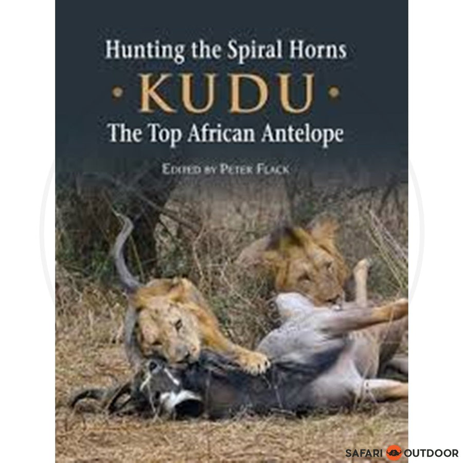 HUNTING THE SPIRAL HORNS - KUDU, THE TOP AFRICAN ANTELOPE - PETER FLACK (BOOK)