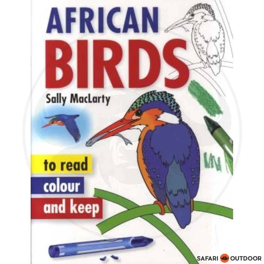 AFRICAN BIRDS TO READ, COLOUR AND KEEP- SALLY MACLARTY (BOOK)