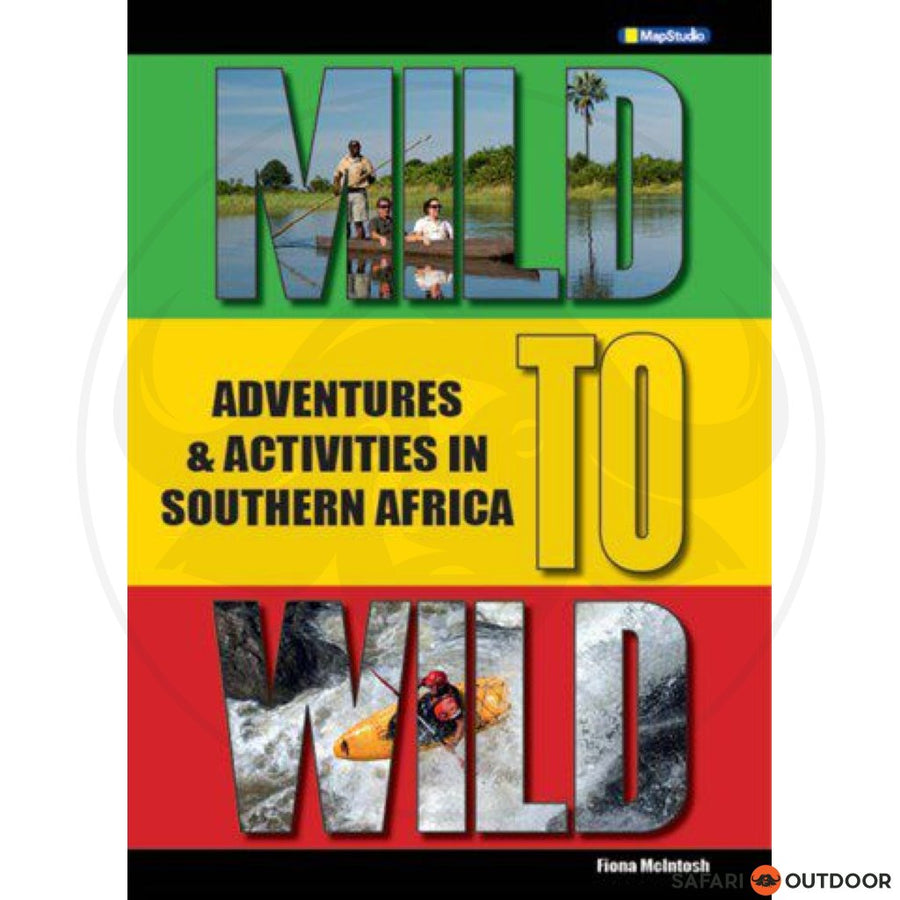 MILD TO WILD ADVENTURES AND ACTIVITIES IN SOUTHERN AFRICA (BOOK)