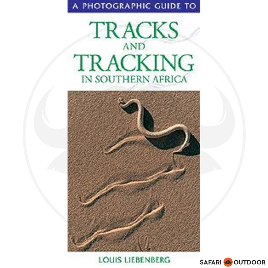 A PHOTOGRAPHIC GUIDE TO TRACKS AND TRACKING IN SOUTHERN AFRICA - LOUIS LIEBENBERG (BOOK)