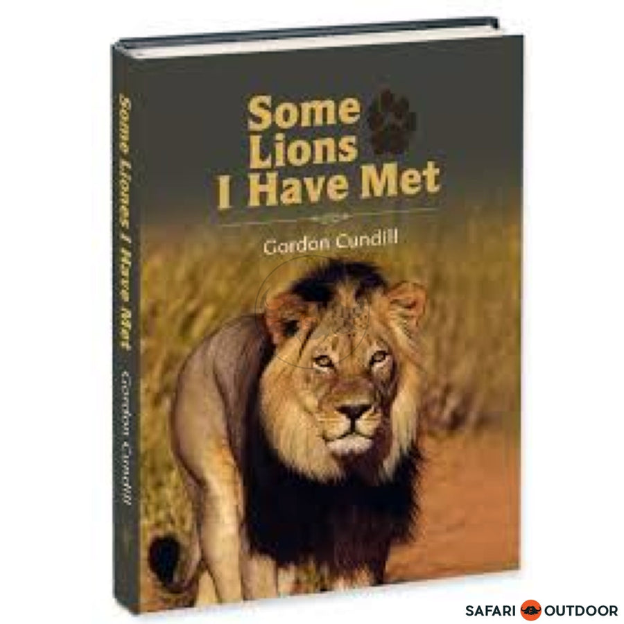 BOOK SOME LIONS I HAVE MET - GORDON CUNDILL - SAFARI OUTDOOR