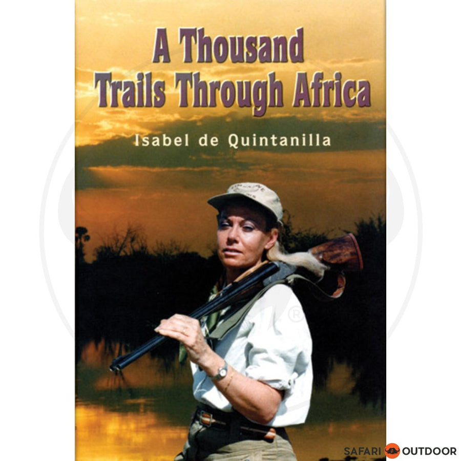 A THOUSAND TRAILS THROUGH AFRICA (BOOK)