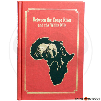 BETWEEN THE CONGO RIVER AND THE WHITE NILE (BOOK )
