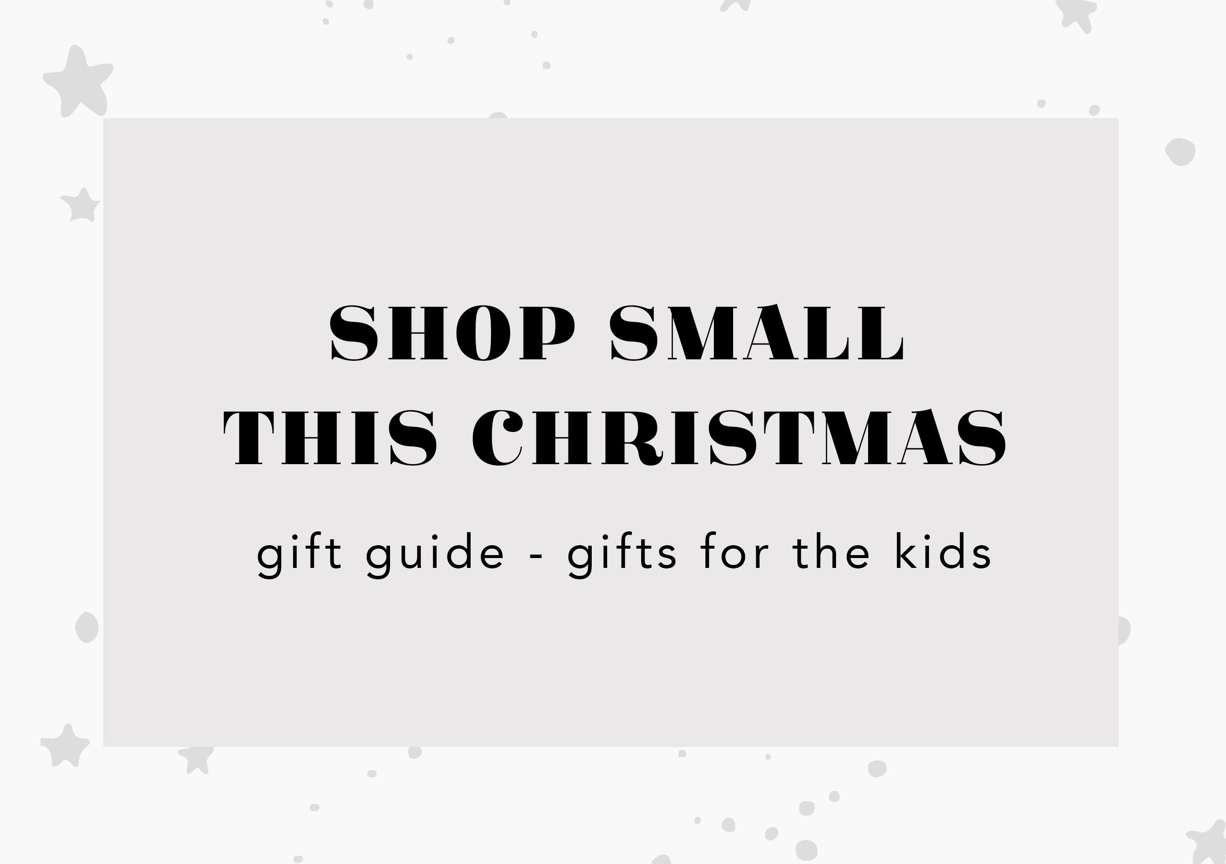 shop small this christmas gift guide - gifts for the kids