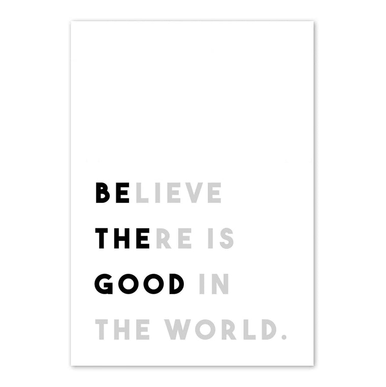 Believe There is Good In The World Print