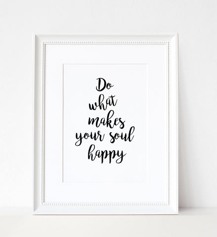 Do What Makes Your Soul Happy - A4 Print