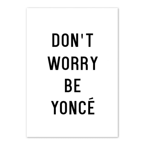 Don't Worry Be Yoncé Print