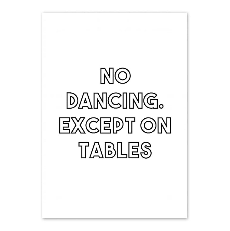 No Dancing Except On Tables Print