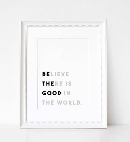 Be The Good In The World - Various Sizes