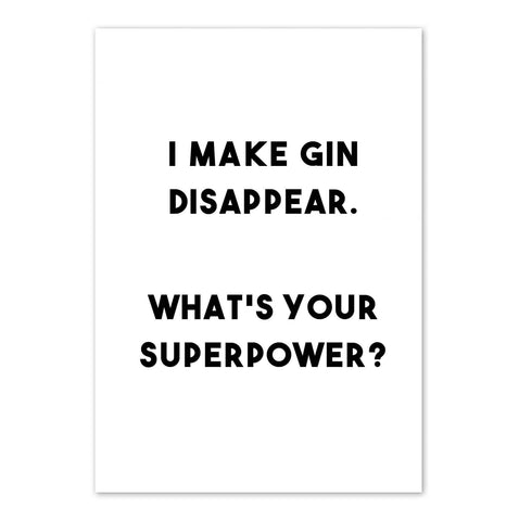 I Make Gin Disappear, What's Your Superpower? Print