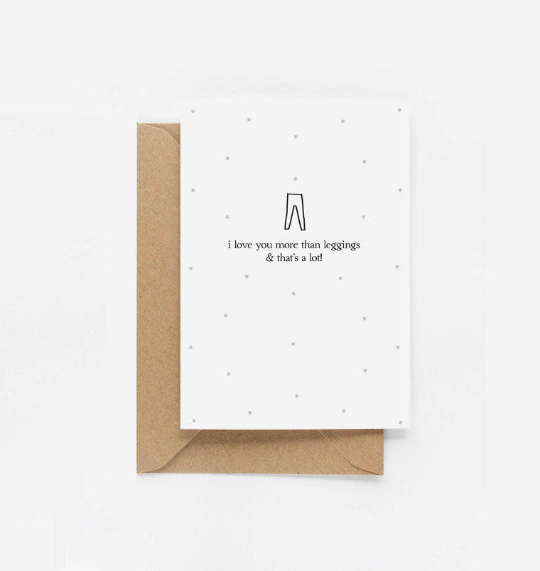 I Love You More Than Leggings Anniversary Card