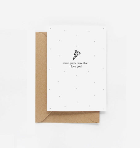 I Love Pizza More Than I Love You Card