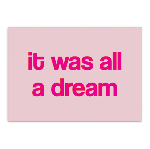 It Was All A Dream Print