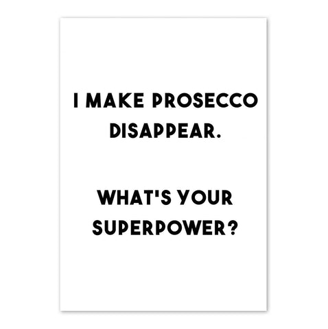 I Make Prosecco Disappear, What's Your Superpower? Print