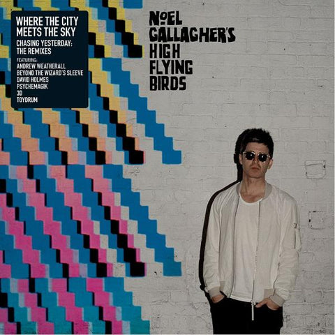 Noel Gallagher's High Flying Birds - Where The City Meets The Sky Chasing Yesterday:The Remixes Vinyl
