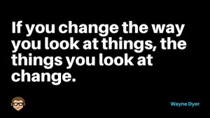 If You Change They Way You Look At Things...