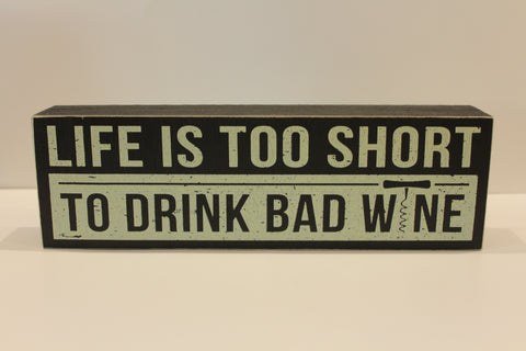 LIFE IS TOO SHORT TO DRINK BAD WINE - SIGN