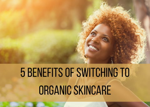 5 Benefits of Switching to Organic Skincare