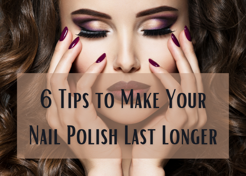 6 Tips to Make Your Nail Polish Last Longer