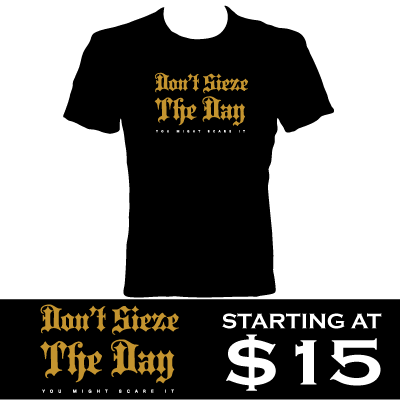 Don't Seize The Day Tee!