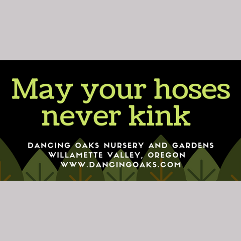 "Sticker ~ Bumper Sticker - ""May your hoses never kink"" ~ Dancing Oaks Nursery and Gardens ~ Retail Nursery ~ Mail Order Nursery"
