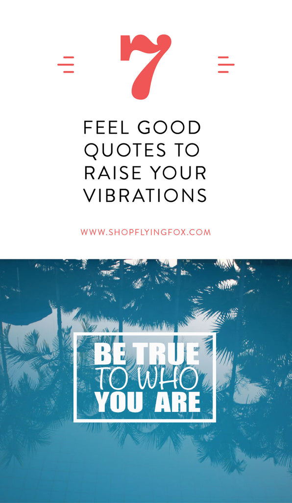 7 Feel Good Quotes to Raise Your Vibrations