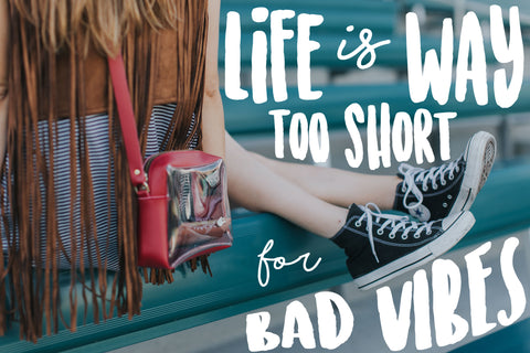 Life is Too Short for Bad Vibes - Flying Fox