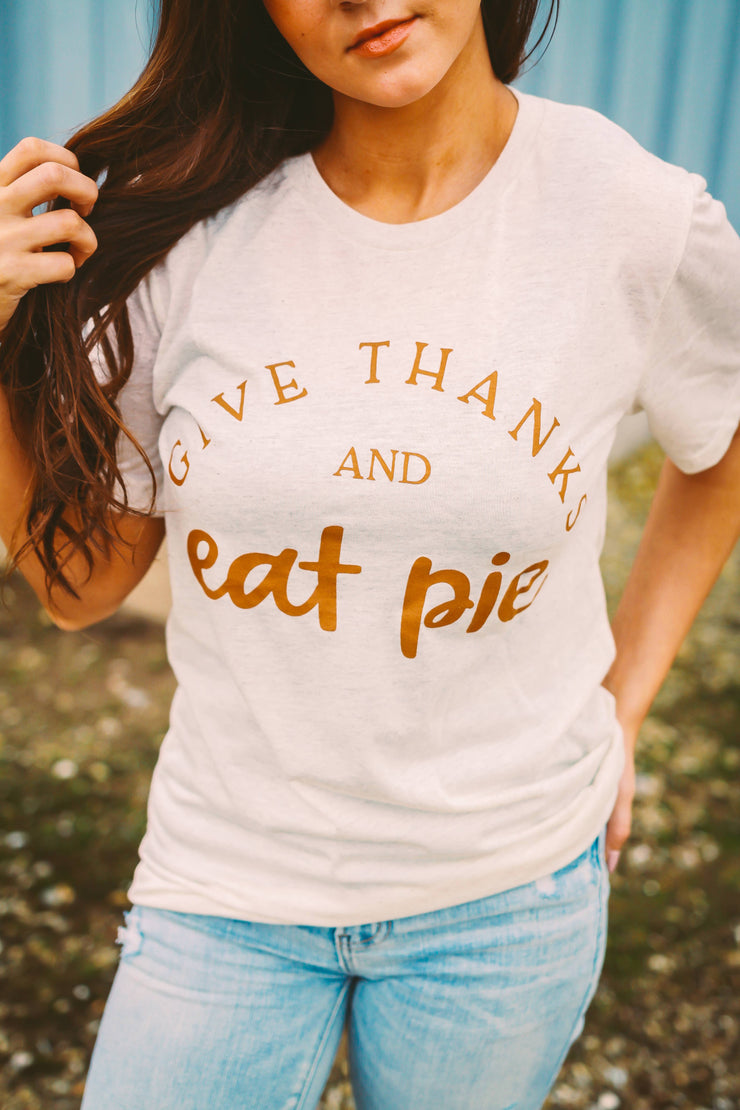 Small Town Society Apparel Co. - Give Thanks and Eat Pie | Short Sleeve | Oatmeal