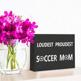 JennyGems - Loudest Proudest Soccer Mom - Soccer Quotes - Stand up Wood Sign - Wood Decor for Soccer Moms, Birthdays Christmas - Soccer Season Coach- Meaningful Gift Gifts - Quote Decor
