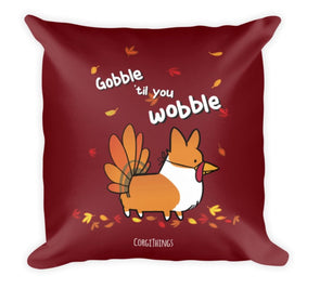 """Gobble 'Til You Wobble"" 18x18 Square Pillow"