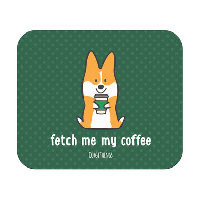 """Fetch Me My Coffee"" Corgi Mousepad"