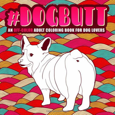 Dog Butt: An Off-Color Adult Coloring Book for Dog Lovers