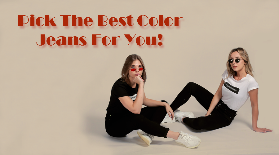 Pick The Best Color Jeans For You!