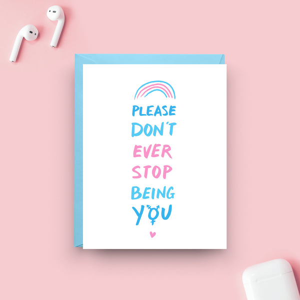 Please Don't Ever Stop Being You - Transgender Pride Card