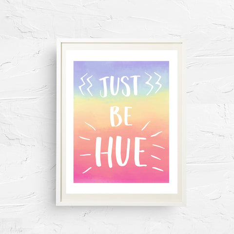 8x10, 11x14, art print, physical print, wall decor, free shipping, sale, coupon code, just be hue, just be you, rainbow print, inspirational print, quote print